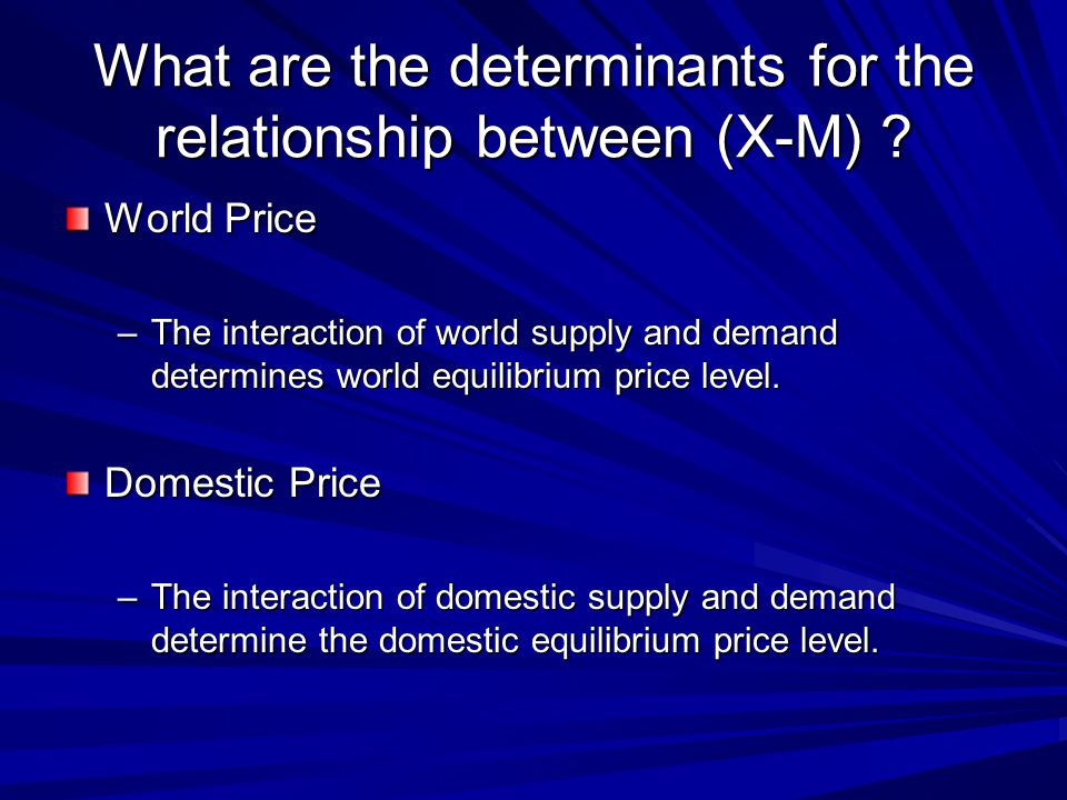 What are the determinants for the relationship between (X-M)