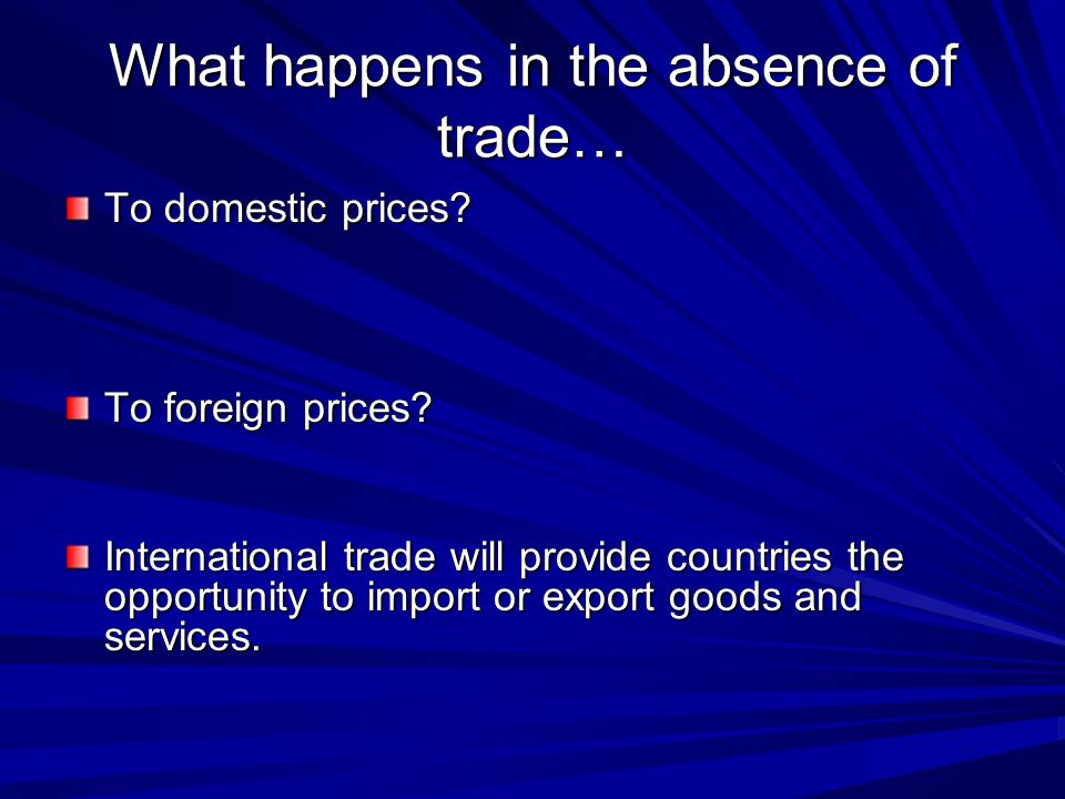 What happens in the absence of trade…