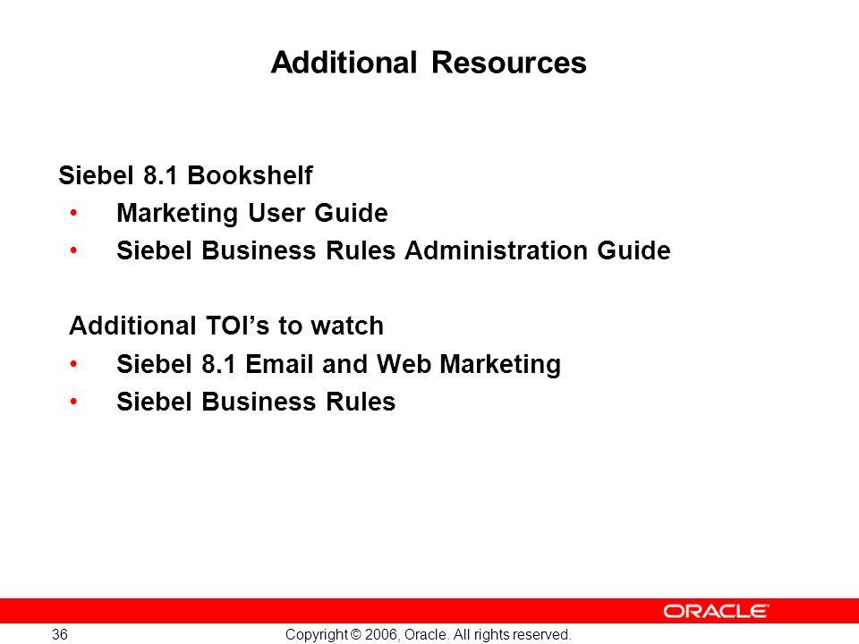 Additional Resources Siebel 8.1 Bookshelf Marketing User Guide