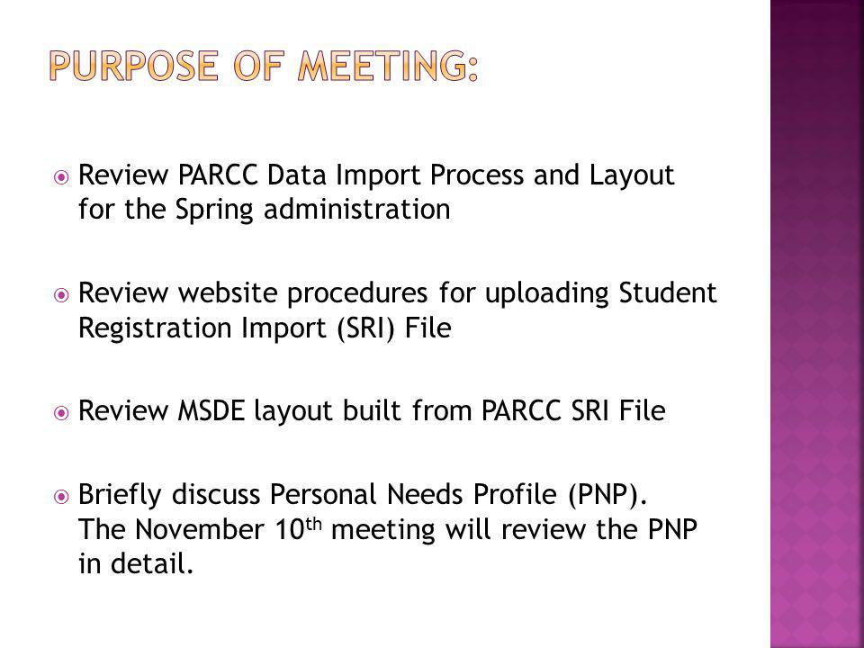 Purpose of meeting: Review PARCC Data Import Process and Layout for the Spring administration.