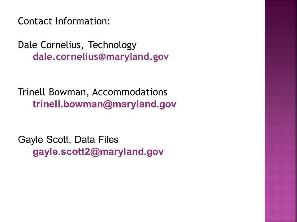 Contact Information: Dale Cornelius, Technology. dale.cornelius@maryland.gov. Trinell Bowman, Accommodations.