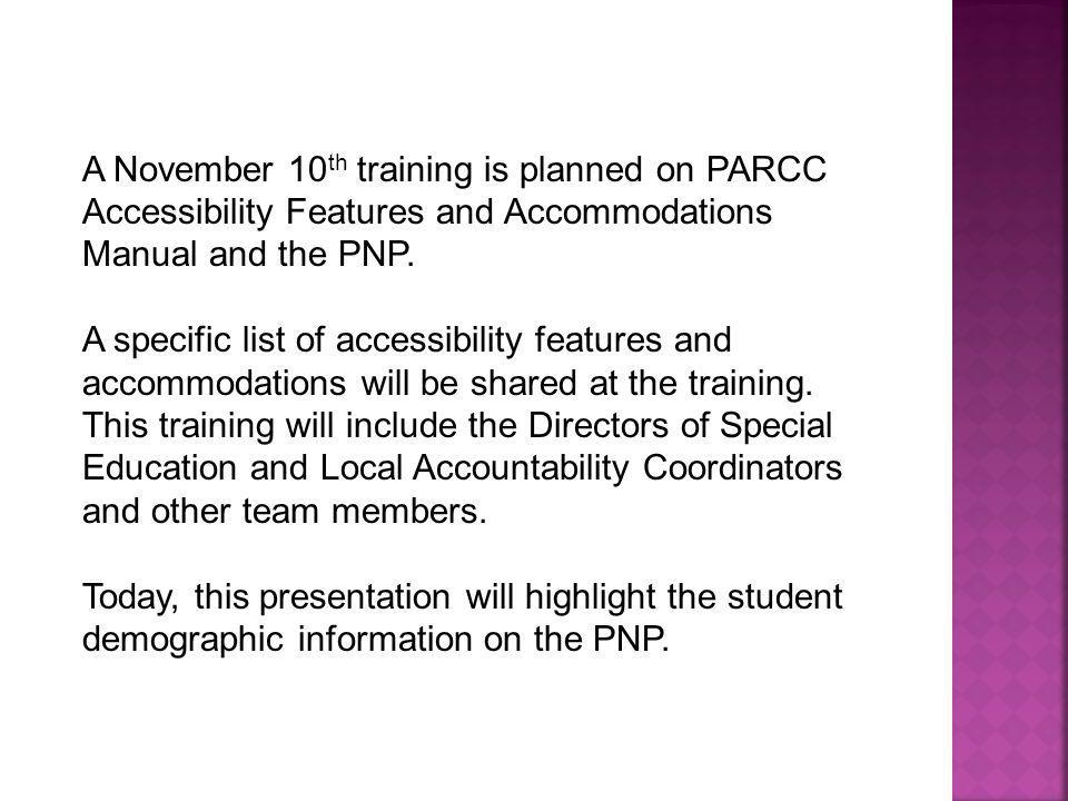 A November 10th training is planned on PARCC Accessibility Features and Accommodations Manual and the PNP.