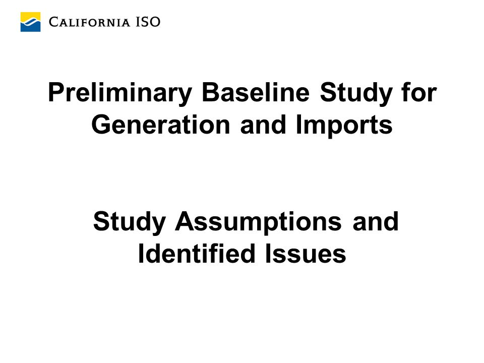 Preliminary Baseline Study for Generation and Imports Study Assumptions and Identified Issues