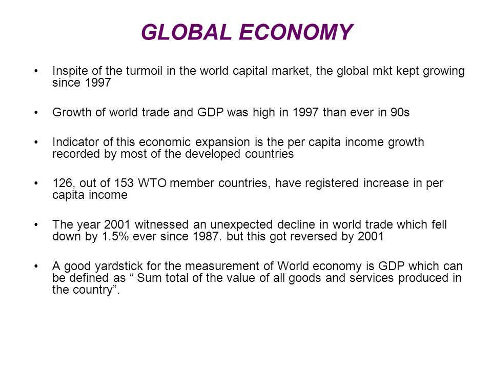 GLOBAL ECONOMY Inspite of the turmoil in the world capital market, the global mkt kept growing since 1997.