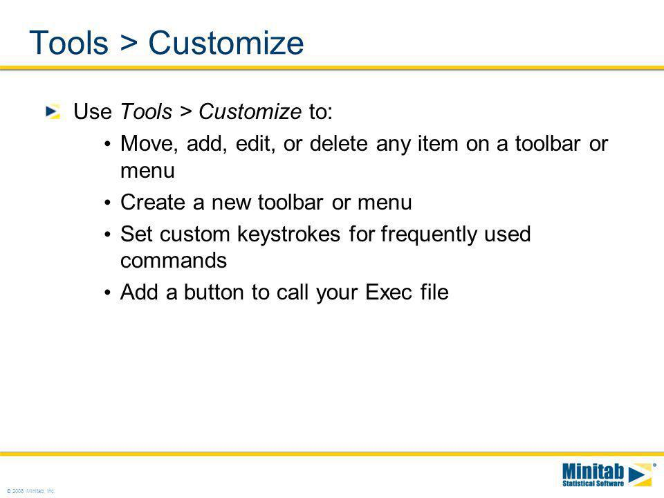 Tools > Customize Use Tools > Customize to: