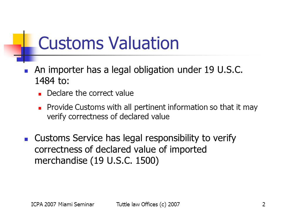 Customs Valuation An importer has a legal obligation under 19 U.S.C. 1484 to: Declare the correct value.