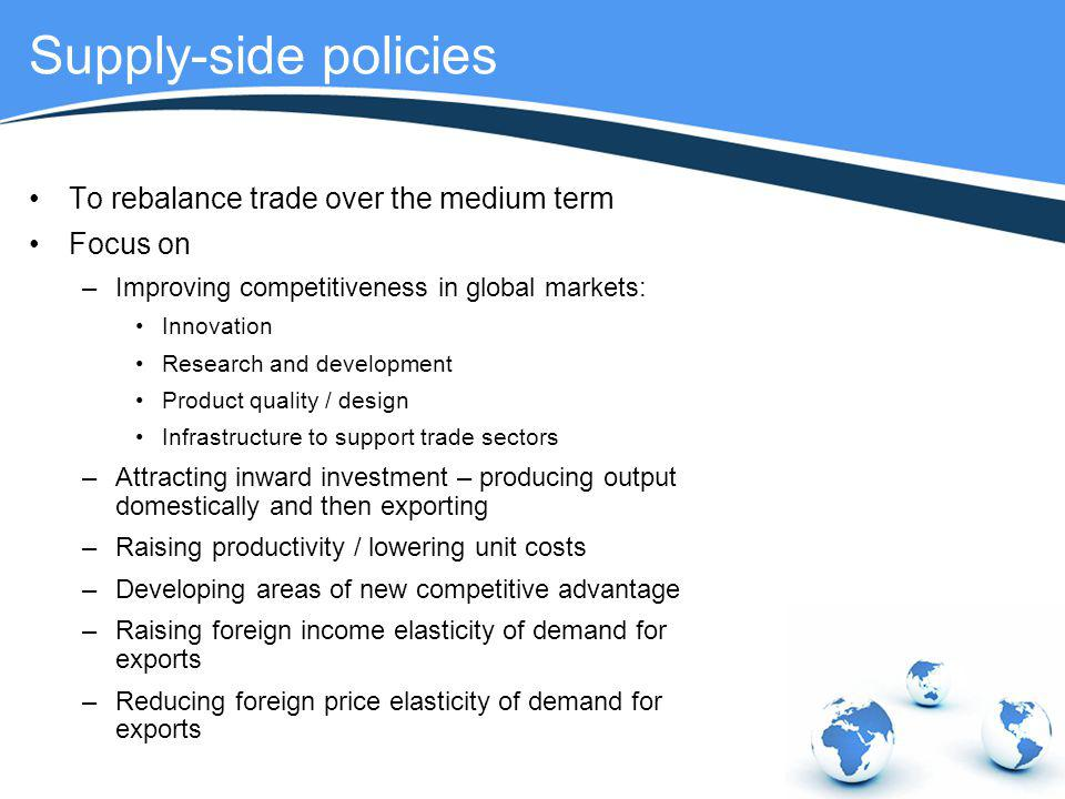 Supply-side policies To rebalance trade over the medium term Focus on
