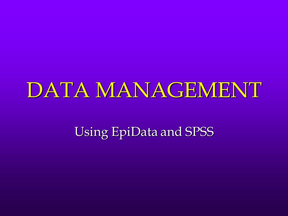 DATA MANAGEMENT Using EpiData and SPSS