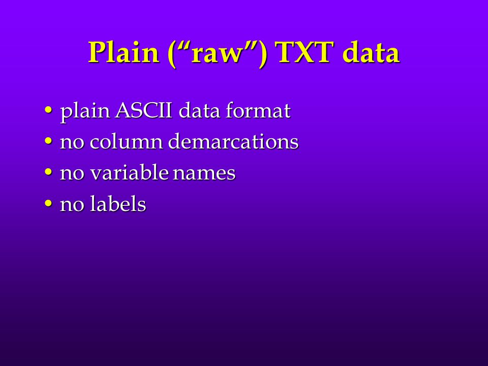 Plain ( raw ) TXT data plain ASCII data format no column demarcations