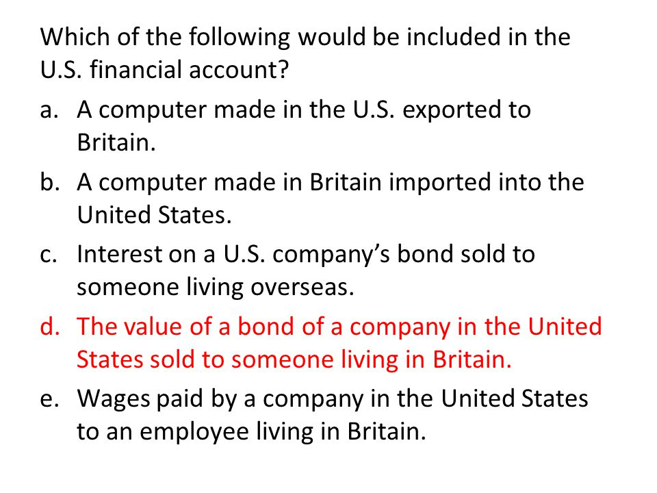 Which of the following would be included in the U.S. financial account