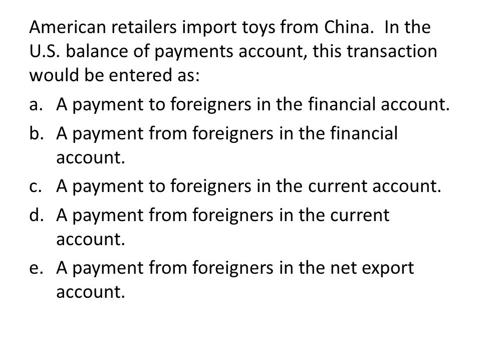 American retailers import toys from China. In the U. S