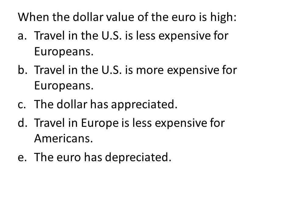 When the dollar value of the euro is high: