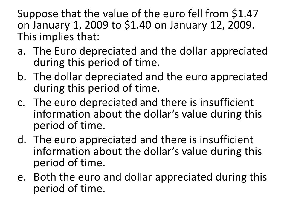 Suppose that the value of the euro fell from $1