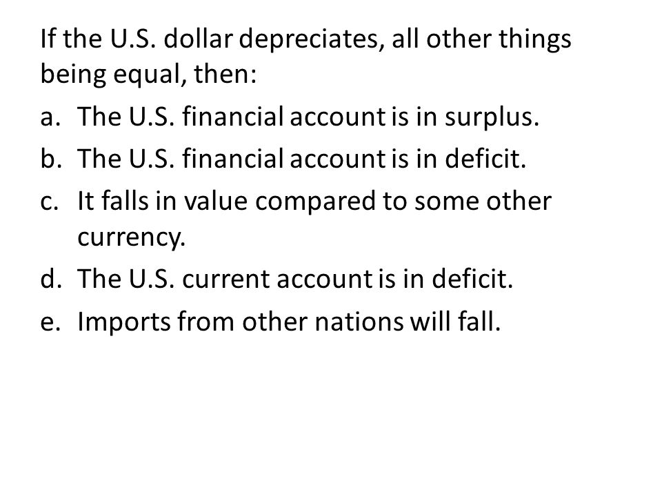 If the U.S. dollar depreciates, all other things being equal, then:
