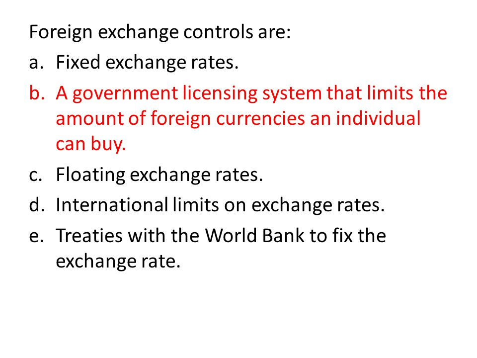 Foreign exchange controls are: