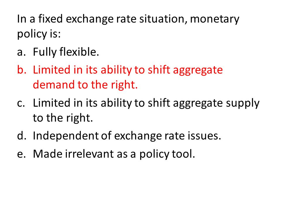 In a fixed exchange rate situation, monetary policy is: