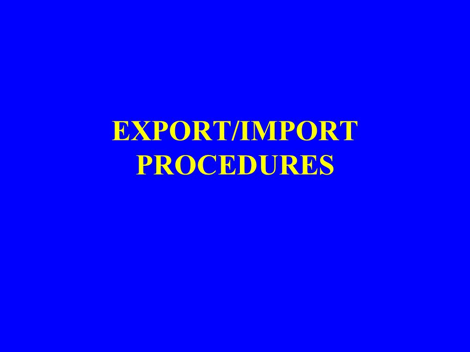 EXPORT/IMPORT PROCEDURES