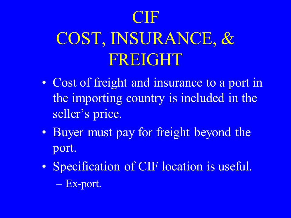 CIF COST, INSURANCE, & FREIGHT