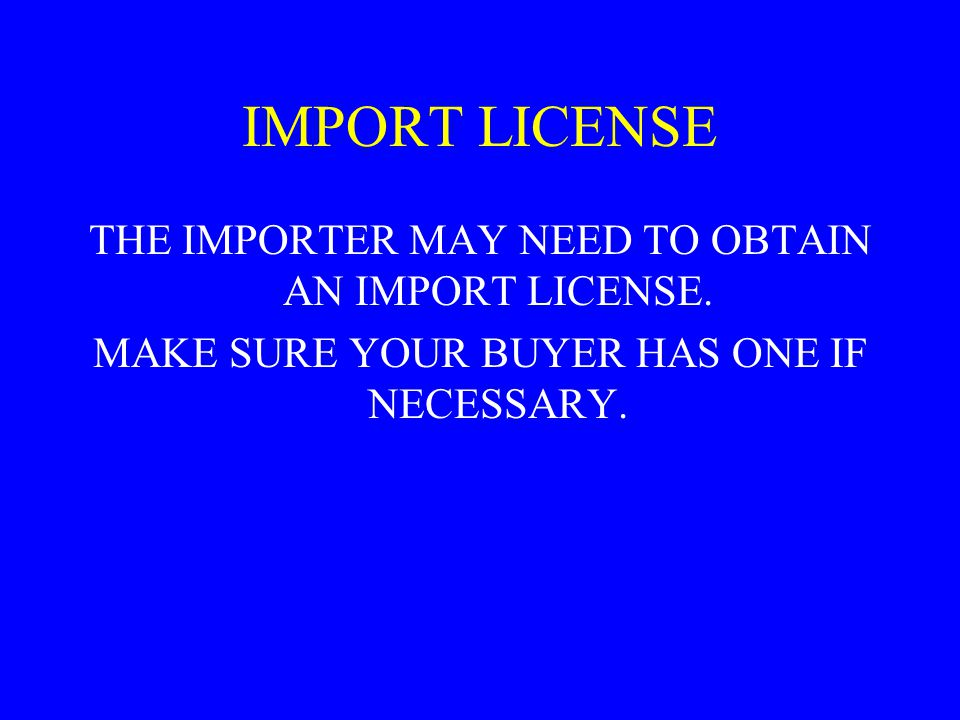 IMPORT LICENSE THE IMPORTER MAY NEED TO OBTAIN AN IMPORT LICENSE.