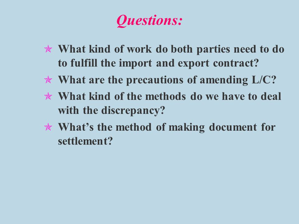 Questions: What kind of work do both parties need to do to fulfill the import and export contract What are the precautions of amending L/C