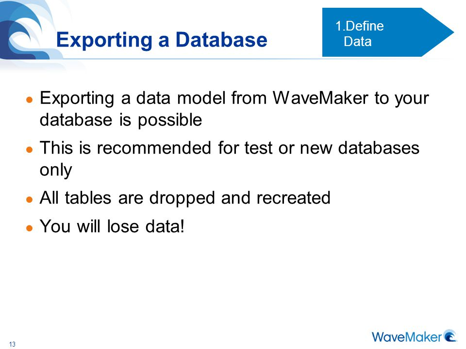 Define Data Exporting a Database. Exporting a data model from WaveMaker to your database is possible.