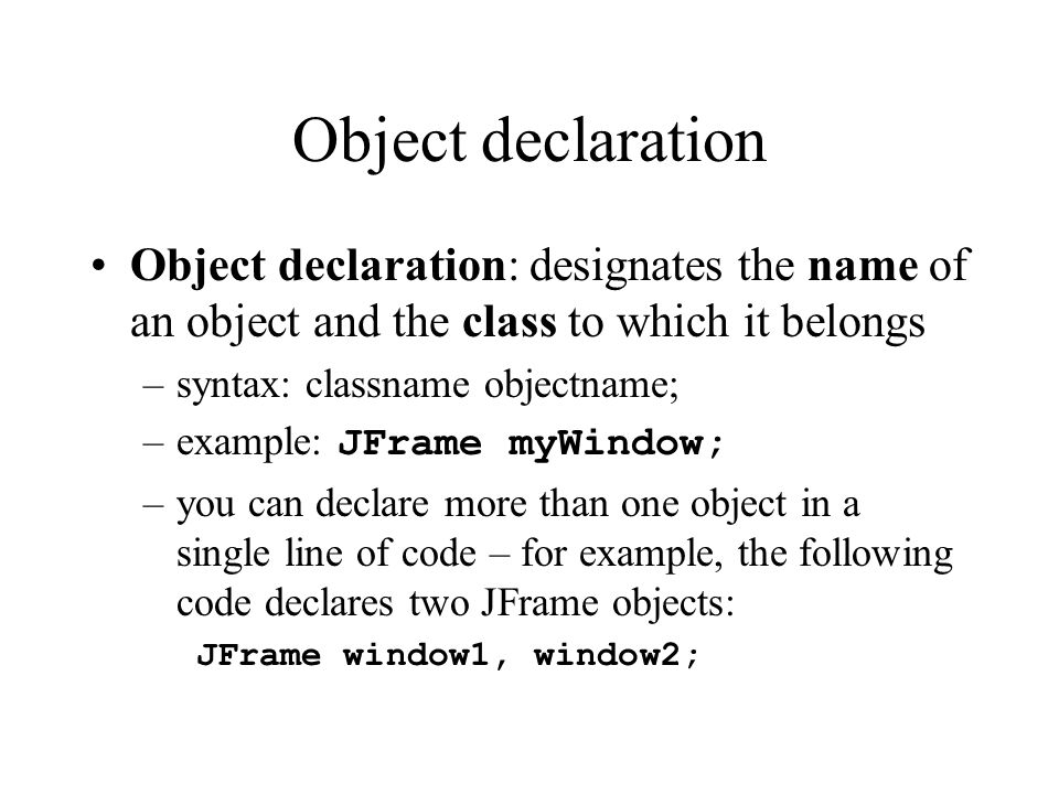 Object declaration Object declaration: designates the name of an object and the class to which it belongs.