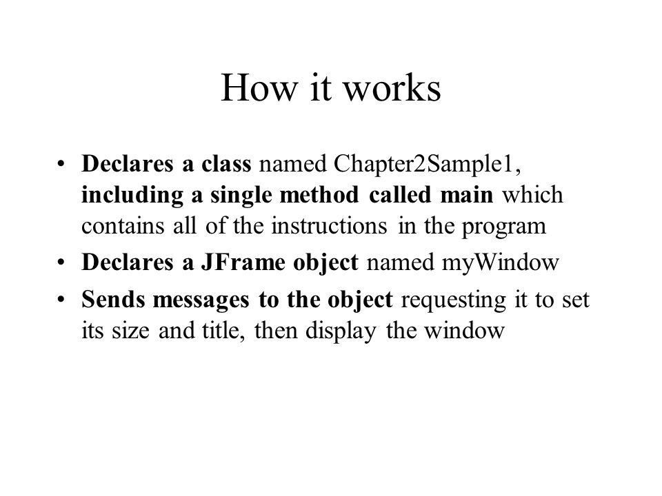How it works Declares a class named Chapter2Sample1, including a single method called main which contains all of the instructions in the program.