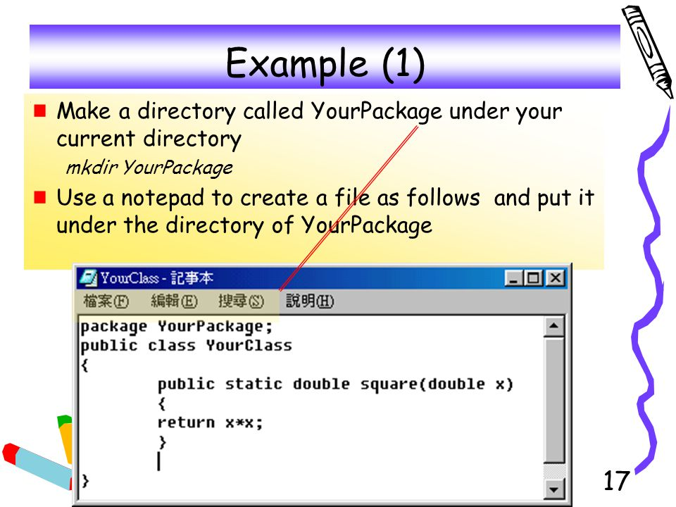 Example (1) Make a directory called YourPackage under your current directory. mkdir YourPackage.