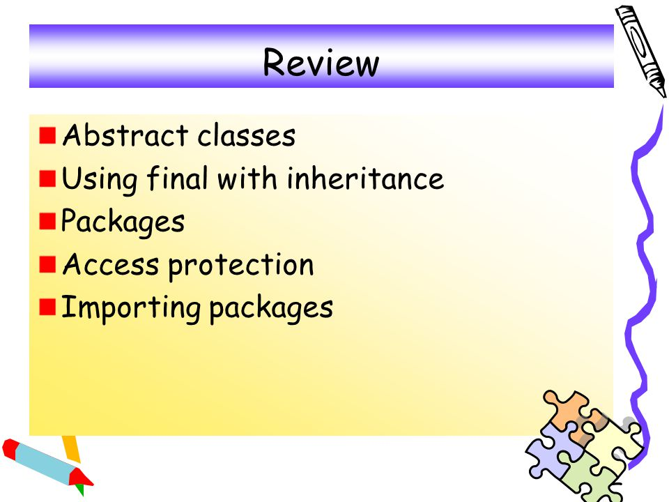 Review Abstract classes Using final with inheritance Packages
