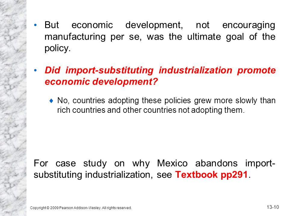 But economic development, not encouraging manufacturing per se, was the ultimate goal of the policy.