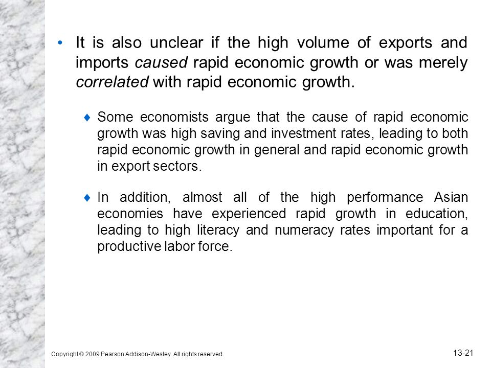It is also unclear if the high volume of exports and imports caused rapid economic growth or was merely correlated with rapid economic growth.