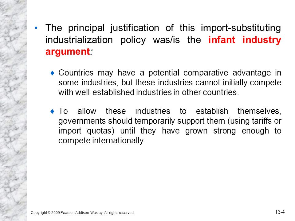The principal justification of this import-substituting industrialization policy was/is the infant industry argument: