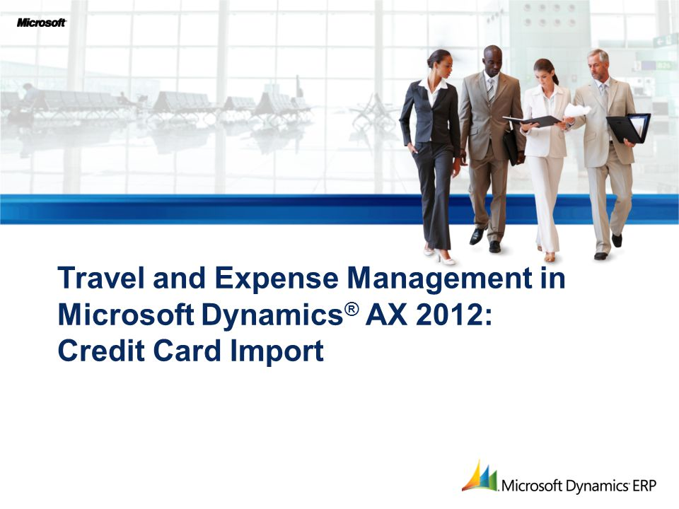 Travel and Expense Management in Microsoft Dynamics® AX 2012: Credit Card Import