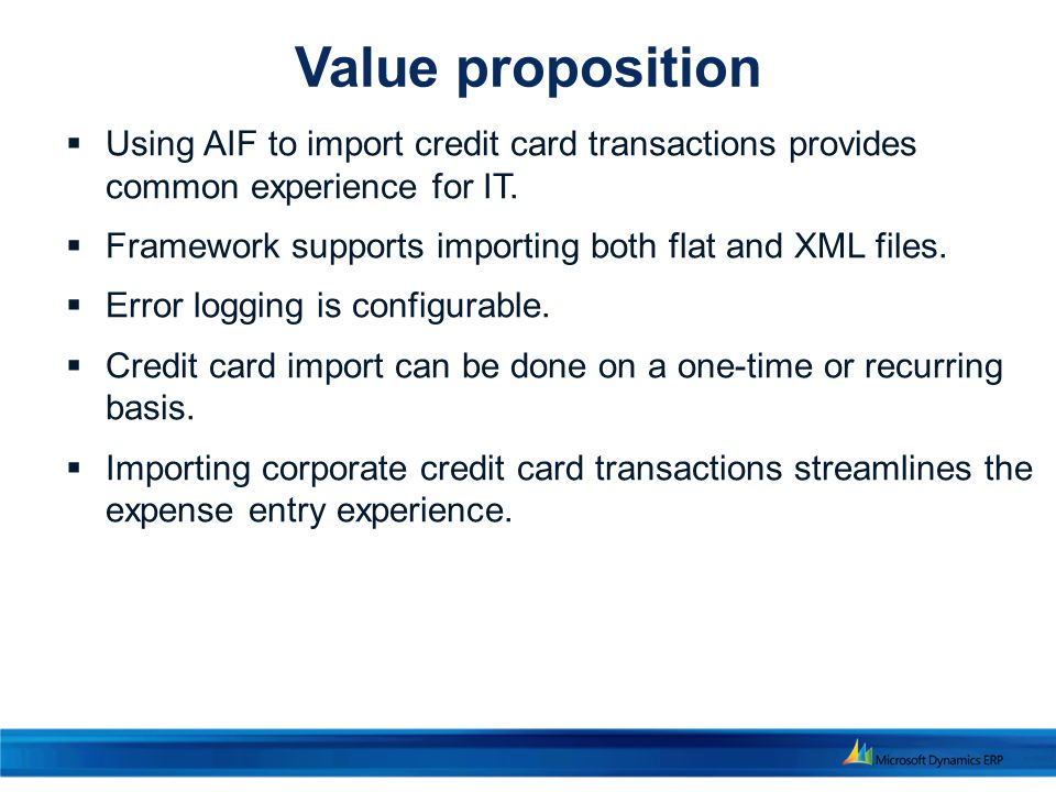 Value proposition Using AIF to import credit card transactions provides common experience for IT.