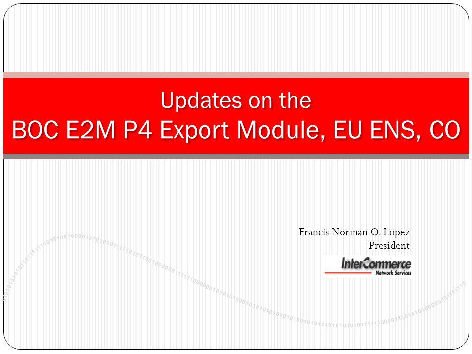 Updates on the BOC E2M P4 Export Module, EU ENS, CO