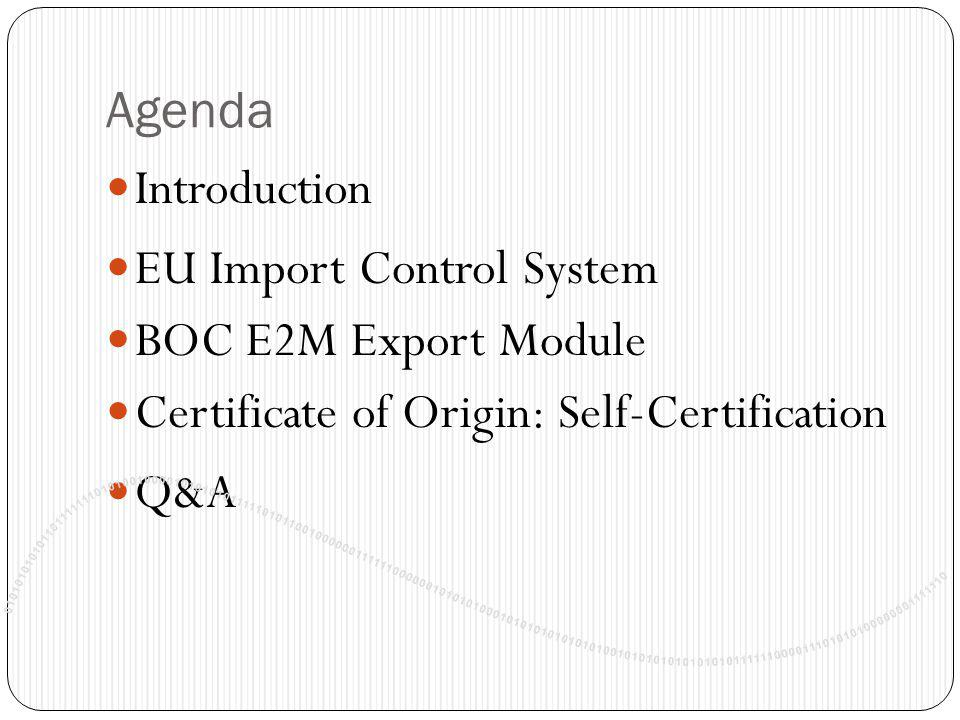 Agenda Introduction. EU Import Control System. BOC E2M Export Module. Certificate of Origin: Self-Certification.