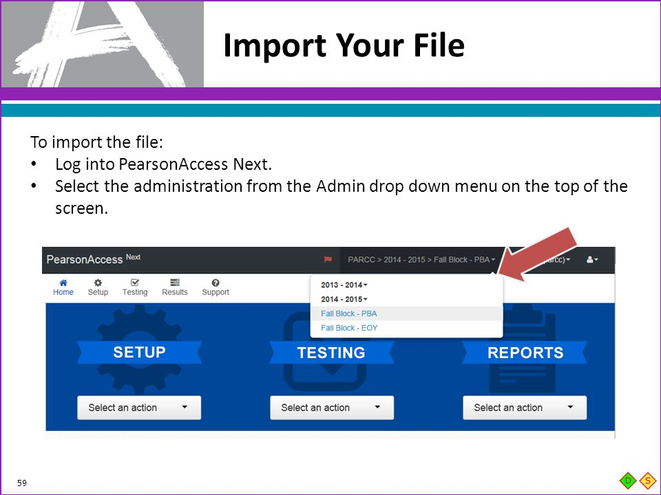 Import Your File To import the file: Log into PearsonAccess Next.