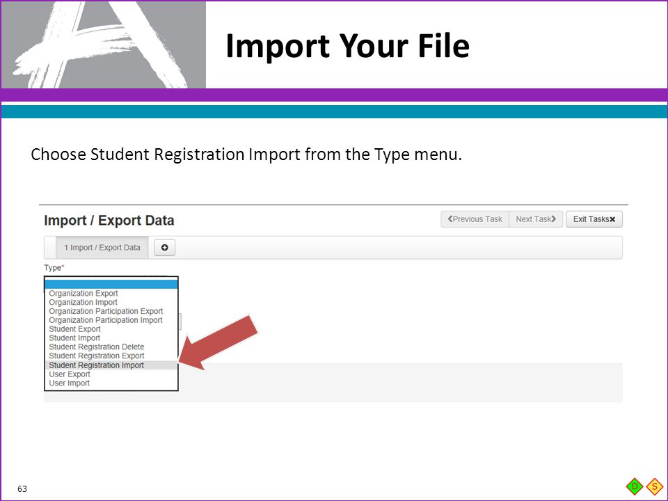 Import Your File Choose Student Registration Import from the Type menu.