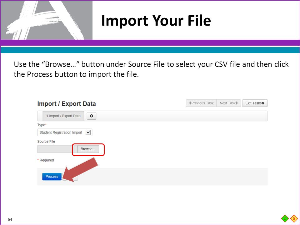 Import Your File Use the Browse… button under Source File to select your CSV file and then click the Process button to import the file.