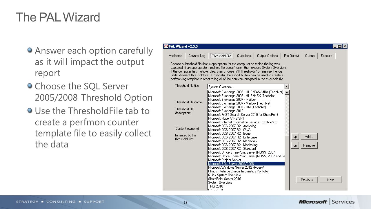 The PAL Wizard Answer each option carefully as it will impact the output report. Choose the SQL Server 2005/2008 Threshold Option.