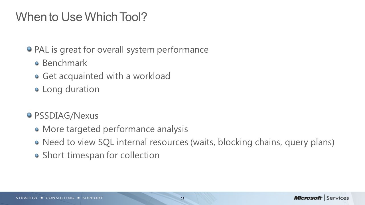 When to Use Which Tool PAL is great for overall system performance