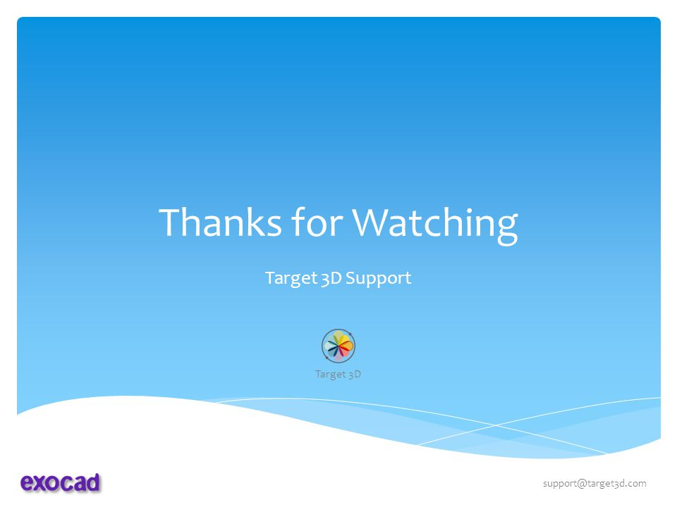 Thanks for Watching Target 3D Support Target 3D support@target3d.com