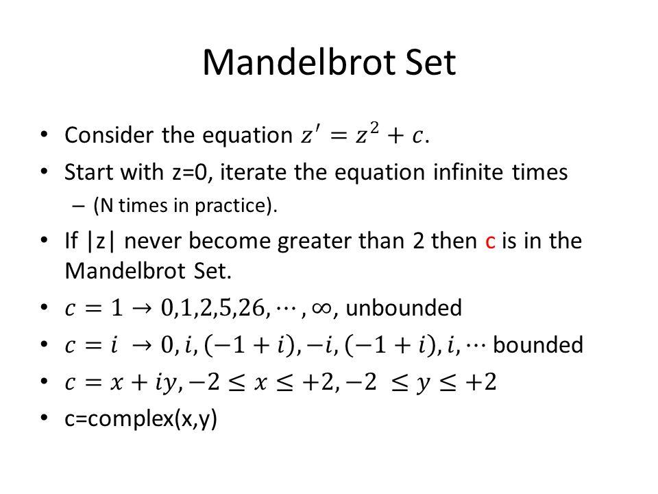 Mandelbrot Set Consider the equation 𝑧 ′ = 𝑧 2 +𝑐.
