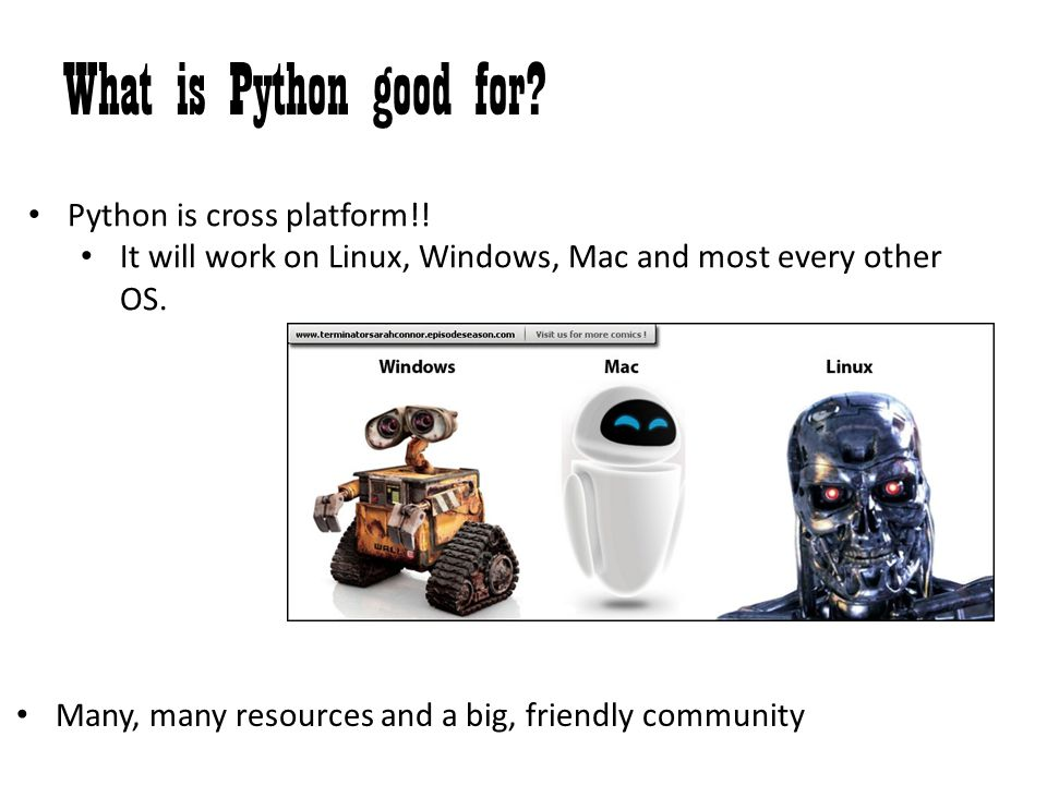 What is Python good for Python is cross platform!!