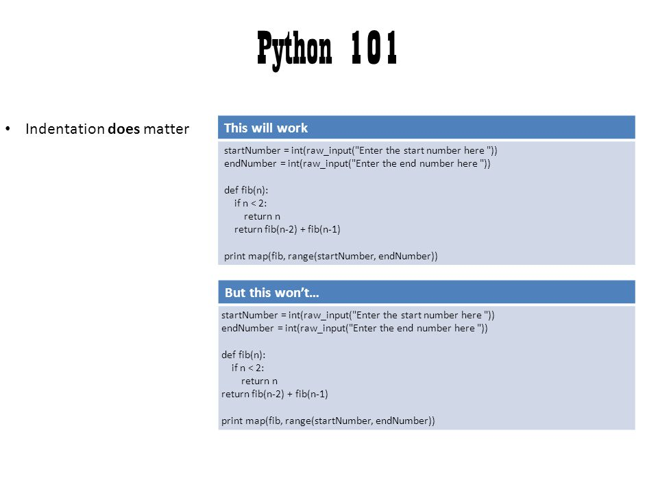 Python 101 Indentation does matter This will work But this won't…