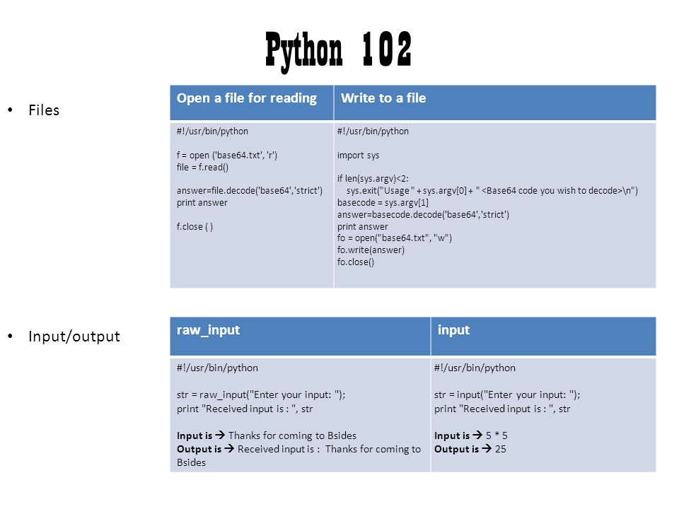 Python 102 Files Input/output Open a file for reading Write to a file