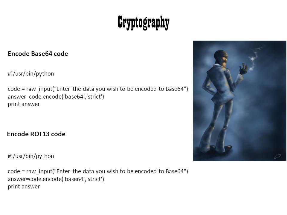 Cryptography Encode Base64 code Encode ROT13 code #!/usr/bin/python