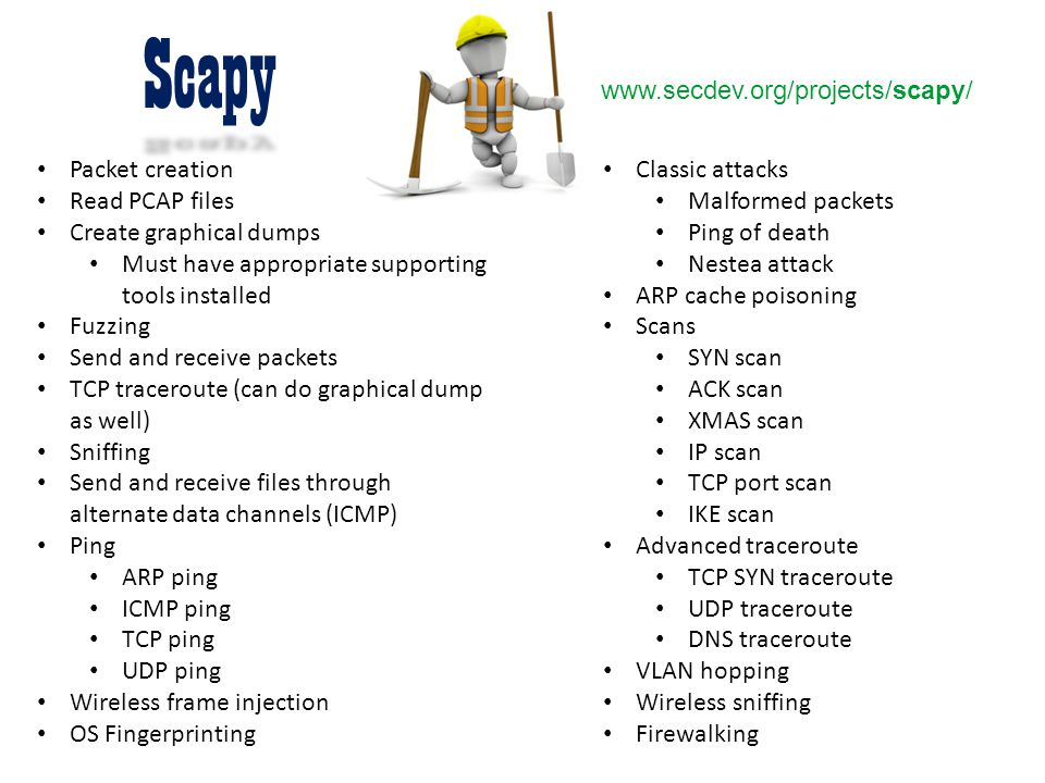 Scapy www.secdev.org/projects/scapy/ Packet creation Read PCAP files