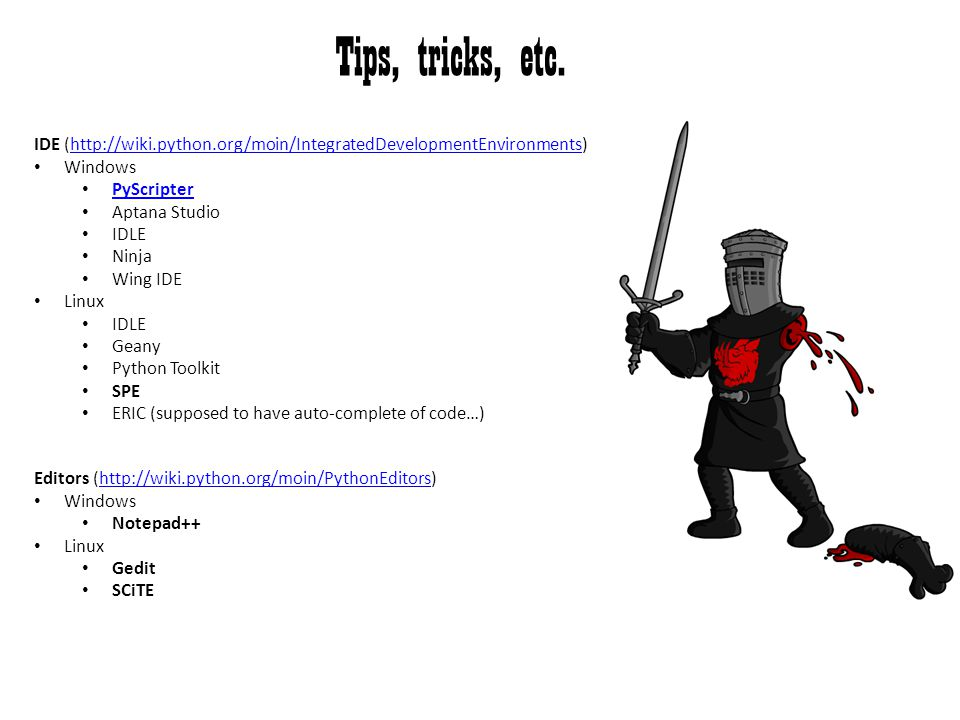 Tips, tricks, etc. IDE (http://wiki.python.org/moin/IntegratedDevelopmentEnvironments) Windows. PyScripter.