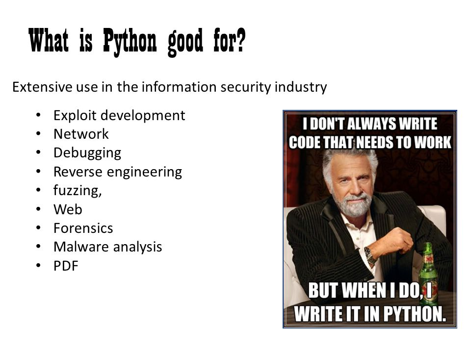 What is Python good for Extensive use in the information security industry. Exploit development. Network.